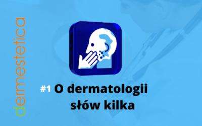 O dermatologii słów kilka